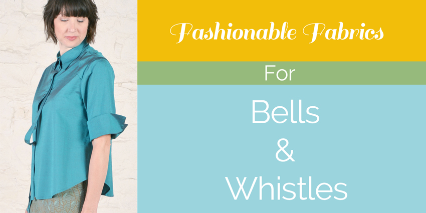 Fashionable Fabrics for the Bells & Whistles
