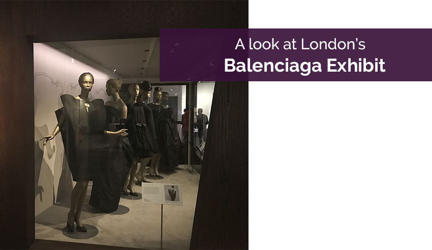 A day in London Life: A look at the Balenciaga Exhibit
